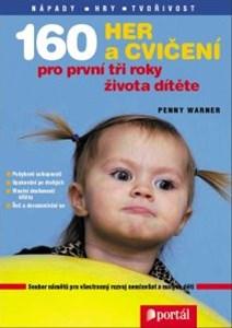 160 her a cvičení pro první tři roky života dítěte - Soubor námětů pro všestraný rozvoj nemluvňat a malých dětí