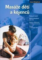 Masáže dětí a kojenců - Postup při masáži. Masáže jednotlivých částí těla. Masáže v těhotenství a masáže novorozence. Masáže u nemocných dětí