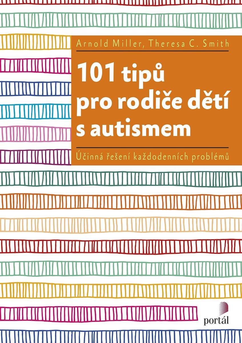 101 tipů pro rodiče dětí s autismem - Účinná řešení každodenních problémů