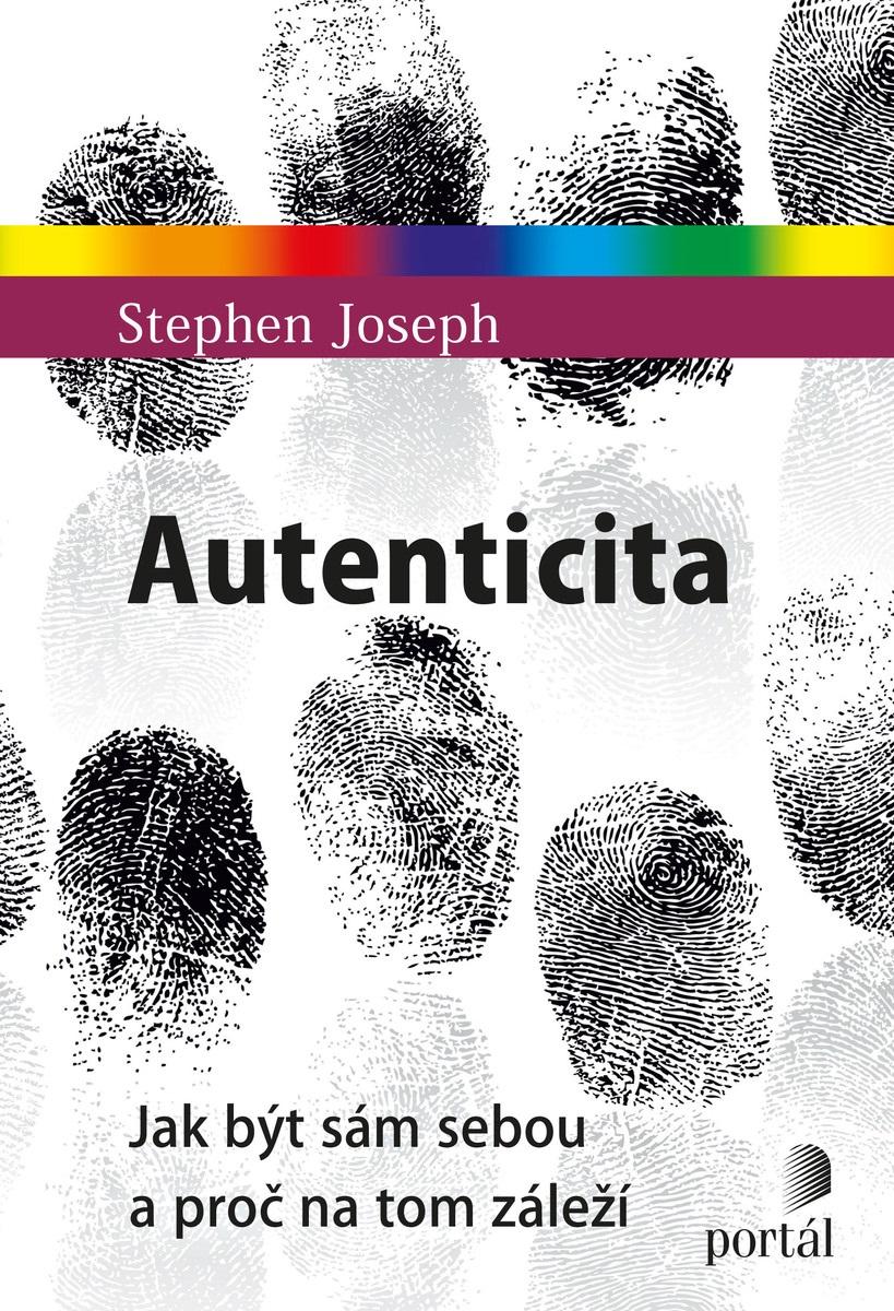 Autenticita - Jak být sám sebou a proč na tom záleží