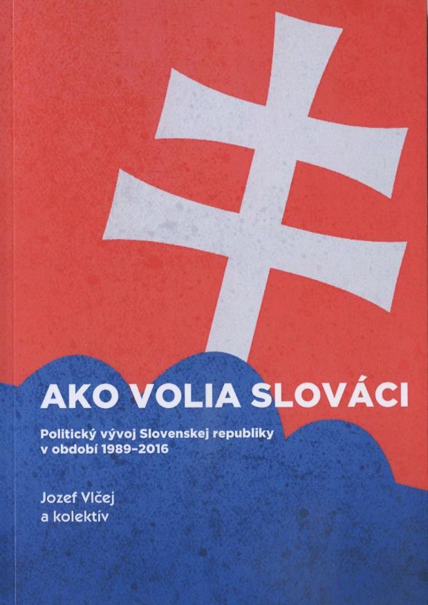 Ako volia slováci - Politický vývoj Slovenskej republiky v období 1989-2016