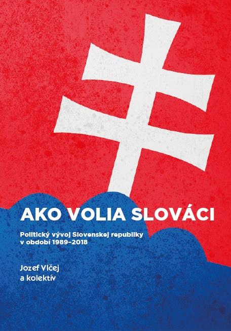 Ako volia slováci - Politický vývoj Slovenskej republiky v období 1989-2018