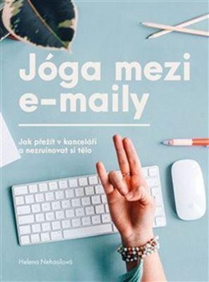 Jóga mezi e-maily - Jak přežít v kanceláři a nezruinovat si tělo