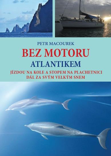Bez motoru Atlantikem - Jízdou na kole a stopem na plachetnici dál za svým velkým snem