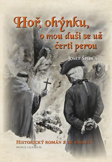 Hoř ohýnku, o mou duši se už čerti perou - Historický román z 18. století