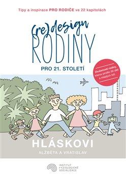 (Re)design rodiny pro 21. století - Tipy a inspirace pro rodiče ve 22 kapitolách