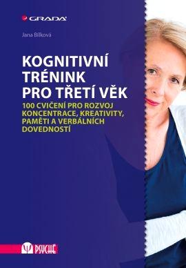 Kognitivní trénink pro třetí věk - 100 cvičení pro rozvoj koncentrace, kreativity, paměti a verbálních dovedností