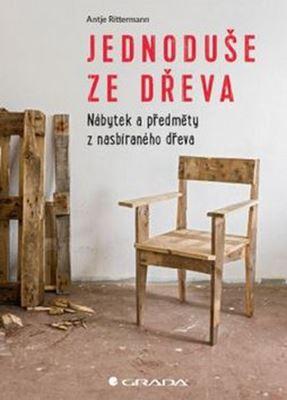 Jednoduše ze dřeva - Nábytek a objekty z použitého dřeva