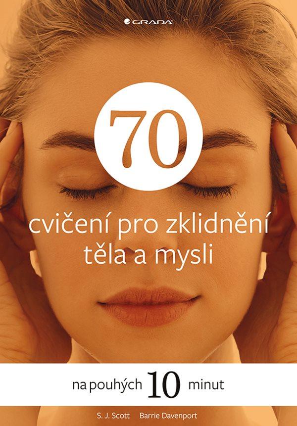 70 cvičení pro zklidnění těla a mysli - na pouhých 10 minut