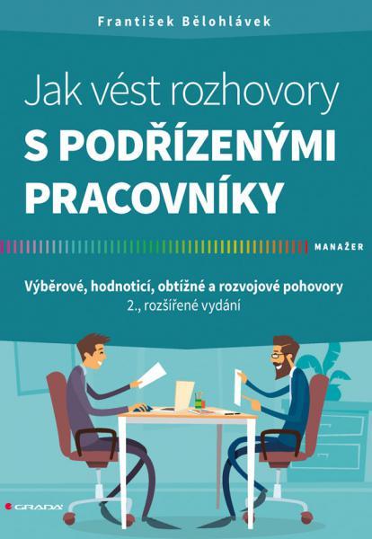 Jak vést rozhovory s podřízenými pracovníky - Výběrové, hodnoticí, obtížné a rozvojové pohovory - 2., rozšířené vydání