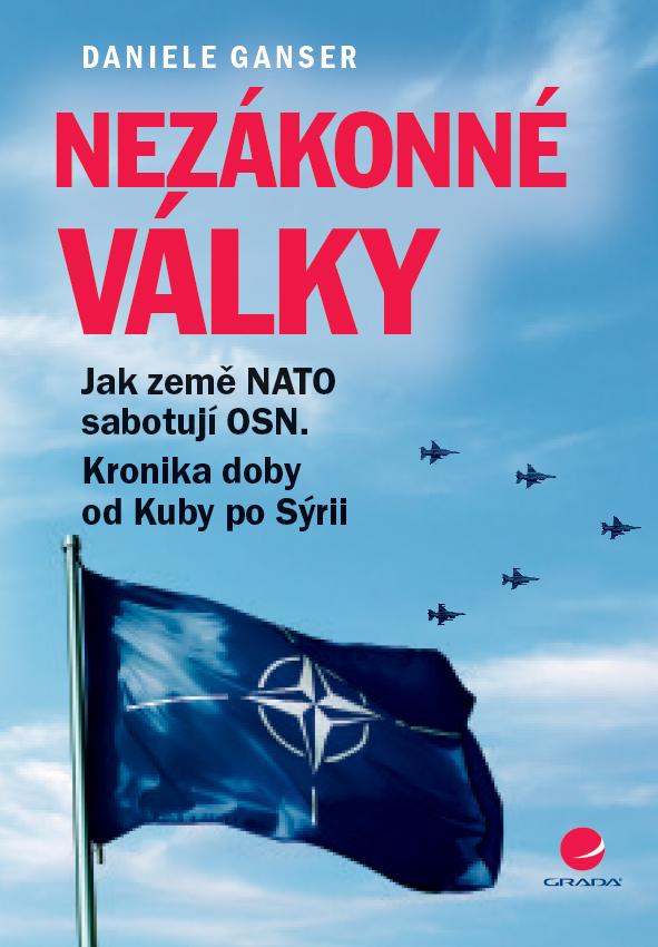 Nezákonné války - Jak země NATO sabotují OSN. Kronika doby od Kuby po Sýrii
