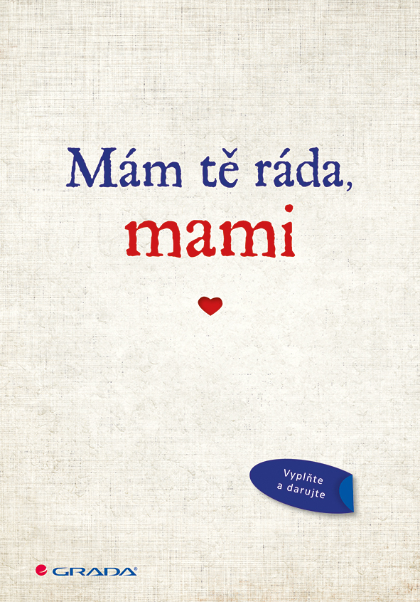 Mám tě ráda, mami - Originální vyznání, které můžete vyplnit a darovat