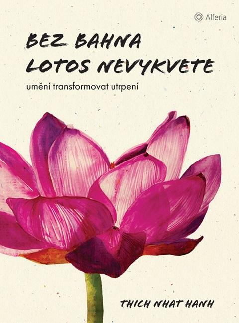 Bez bahna lotos nevykvete - Umění transformovat utrpení