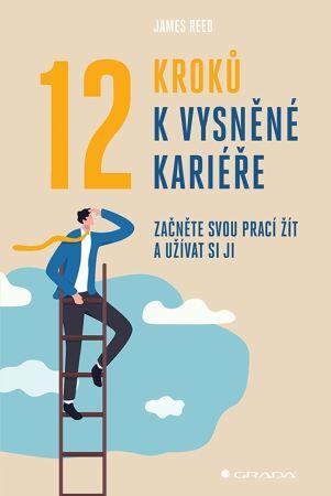 12 kroků k vysněné kariéře - Začněte svou prací žít a užívat si ji