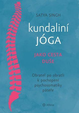 Kundaliní jóga jako cesta duše - Obratel za obratlem k pochopení psychosomatiky páteře