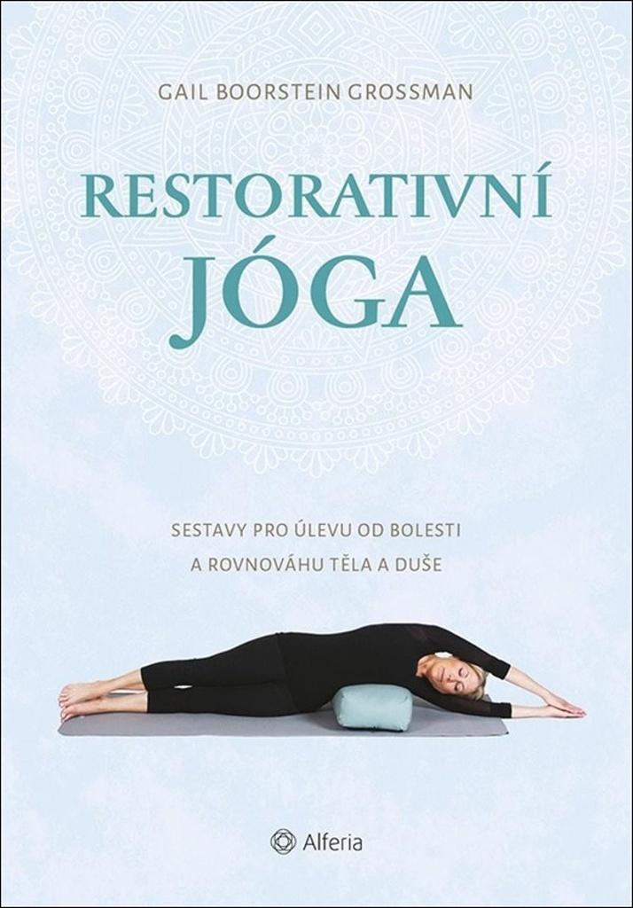 Restorativní jóga - Sestavy pro úlevu od bolesti a rovnováhu těla a duše