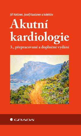 Akutní kardiologie (3.,přepracované a doplněné vydání)