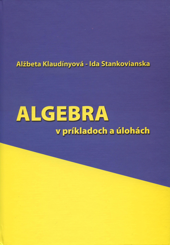 Algebra - v príkladoch a úlohách