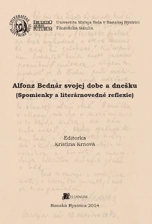 Alfonz Bednár svojej dobe a dnešku - Spomienky a literárnovedné reflexie