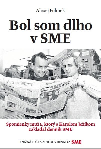 Bol som dlho v SME - Spomienky muža, ktorý s Karolom Ježíkom zakladal denník SME