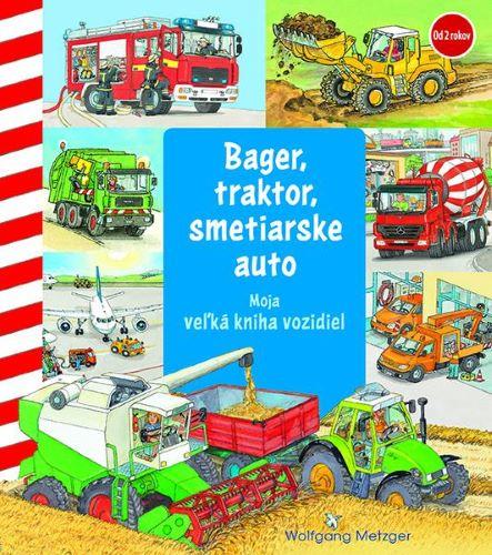 Bager, traktor, smetiarske auto - Moja veľká kniha vozidiel