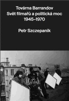 Továrna Barrandov - Svět filmařů a politická moc 1945–1970