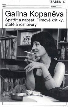 Galina Kopaněva - Spatřit a napsat. Filmové kritiky, statě a rozhovory