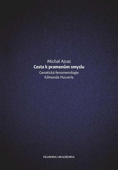 Cesta k pramenům smyslu - Genetická fenomenologie Edmunda Husserla