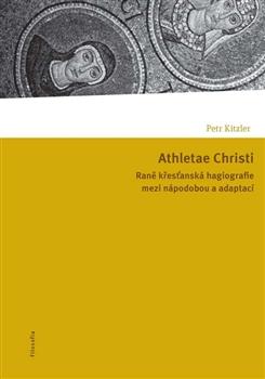 Athletae Christi - Raně křesťanská hagiografie mezi nápodobou a adaptací