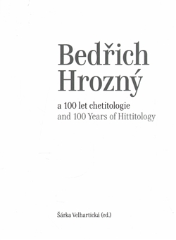 Bedřich Hrozný a 100 let chetitologie - and 100 Years of Hittitology