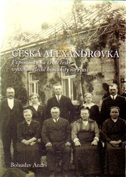 Česká Alexandrovka - Vzpomínky na život české vystěhovalecké komunity na Rusi
