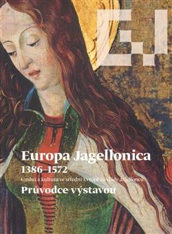 Europa Jagellonica 1386 - 1572 - Průvodce výstavou