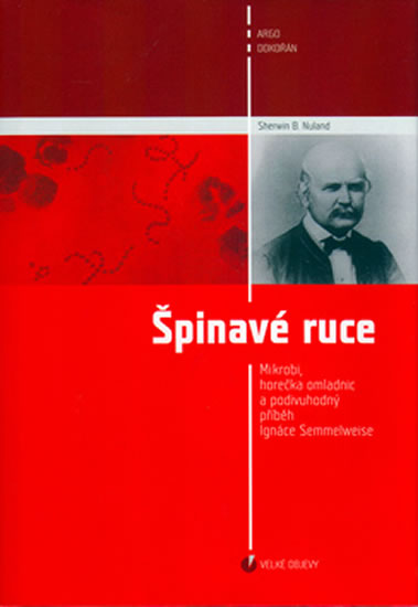 Špinavé ruce - Mikrobi, horečka omladnic a podivuhodný příběh Ignáce Semmelweisse
