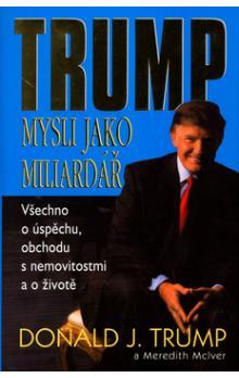 Trump - Mysli jako miliardář - Všechno o úspěchu, obchodu s nemovitostmi a o životě