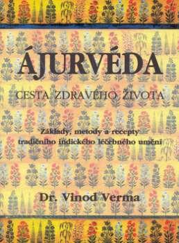 Ájurvéda - Cesta zdravého života - základy, metody a recepty tradičního indického léčebného umění
