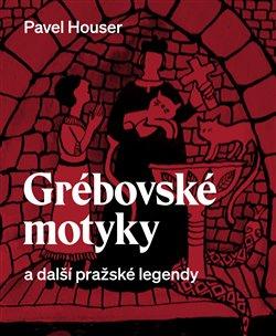 Grébovské motyky a další pražské legendy