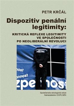 Dispozitiv penální legitimity - Kritická reflexe legitimity ve společnosti po neoliberální revoluci
