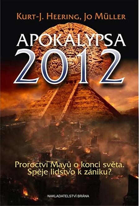 Apokalypsa 2012 - Proroctví Mayů o konci světa. Spěje lidstvo k zániku?