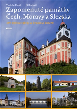 Zapomenuté památky Čech, Moravy a Slezska - 209 tipů na výlety za krásou a historií