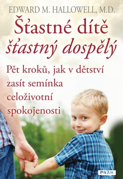 Šťastné dítě, šťastný dospělý - Pět kroků, jak vdětství zasít semínka celoživotní spokojenosti