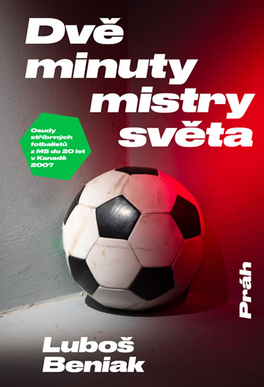 Dvě minuty mistry světa - Osudy stříbrných fotbalistů z MS do 20 let v Kanadě 2007