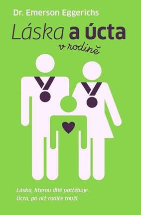 Láska a úcta v rodině - Láska, kterou dítě potřebuje. Úcta, po níž rodiče touží.