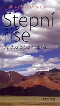 Stepní říše - Zpráva o Mongolsku