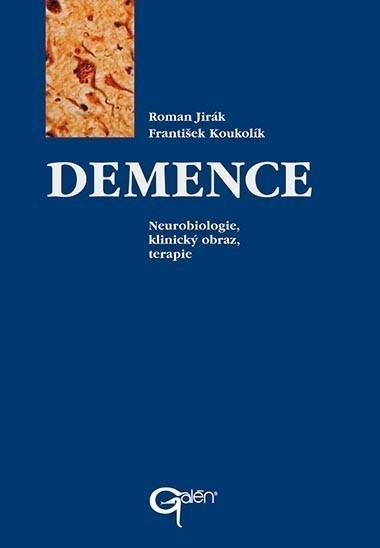 Demence - Neurobiologie, klinický obraz, terapie