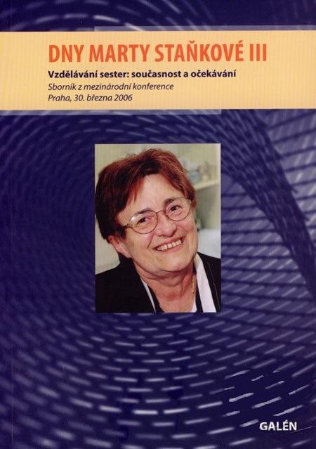 Dny Marty Staňkové III - Vzdělávání sester: současnost a očekávání. Sborník z mezinárodní konference, Pra