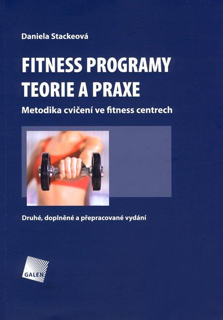 Fitness programy. Teorie a praxe - Metodika cvičení ve fitness centrech. Druhé, doplněné a přepracované vydání