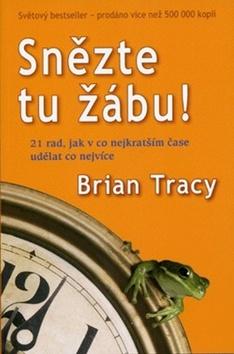 Snězte tu žábu! - 21 rad, jak v co nejkratším čase udělat co nejvíce