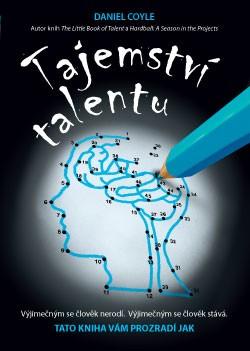 Tajemství talentu - Výjimečným se člověk nerodí. Výjimečným se člověk stává. Tato kniha vám prozradí jak