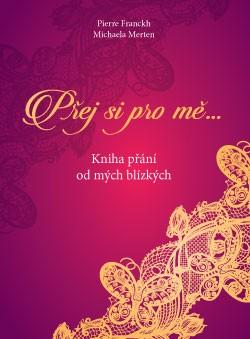 Přej si pro mě - Kniha přání od mých blízkých
