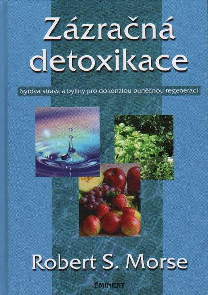 Zázračná detoxikace - Syrová strava a byliny pro dokonalou buněčnou regeneraci